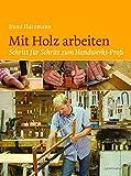 Mit Holz arbeiten. Schritt für Schritt zum Handwerks-Profi