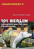 101 Berlin: Geheimtipps und Top-Ziele für Entdecker - Reiseführer von Iwanowski - Michael Iwanowski