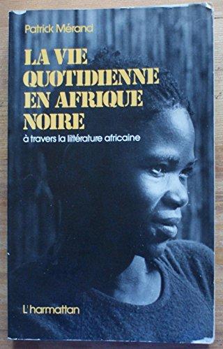 la-vie-quotidienne-en-afrique-noire-a-a-travers-la-litterature-africaine-d-39-expression-francaise