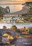 Unterwegs in England und Wales: Das große Reisebuch (KUNTH Unterwegs in ...)
