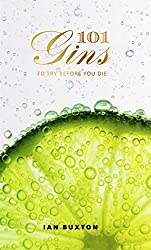 101 Gins: To Try Before You Die by Ian Buxton (2016-08-01)