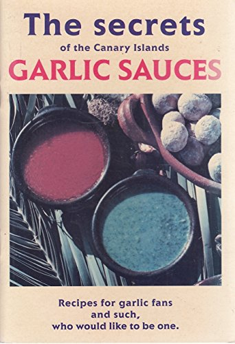 The Secrets of the Canary Islands Garlic Sauces par Beate Timm