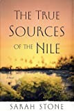 The True Sources of the Nile: A Novel by Sarah Stone (2002-04-16) - Sarah Stone
