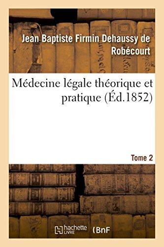 Médecine légale théorique et pratique Tome 2,Edition 3: avec le texte et l'interprétation des lois relatives à la médecine légale par Jean Baptiste Firmin Dehaussy de Robécourt