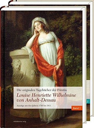 Die originalen Tagebücher der Fürstin Louise Henriette Wilhelmine von Anhalt-Dessau: Auszüge aus den Jahren 1795 bis 1811