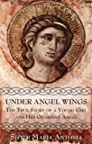 Under Angel Wings: The True Story of a Young Girl and Her Guardian Angel
