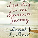 Last day in the dynamite factory by Annah Faulkner front cover