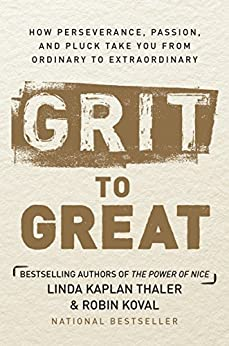 Grit to Great: How Perseverance, Passion, and Pluck Take You from Ordinary to Extraordinary by [Kaplan Thaler, Linda, Koval, Robin]
