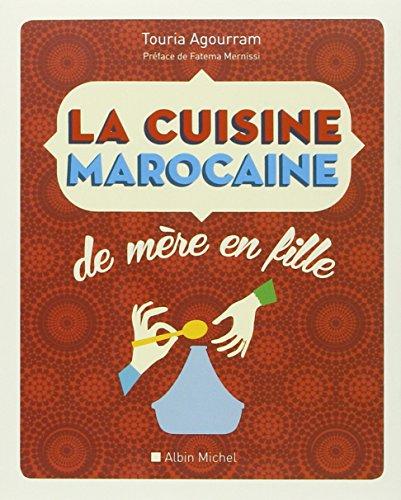 La Cuisine marocaine de mère en fille: 210 recettes et variantes par Touria Agourram