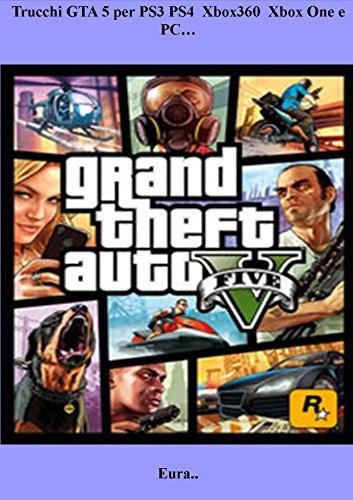 Trucchi GTA 5 per PS3 PS4 Xbox360 Xbox One e PC… (Italian Edition)