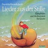 Lieder aus der Stille. CD: Klangbilder und Meditationen für Kinder. Ab 5 Jahren