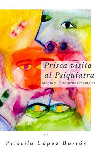 PRISCA VISITA AL PSIQUIATRA: Manía y trastornos mentales.