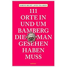111 Orte in und um Bamberg, die man gesehen haben  muss: Reiseführer