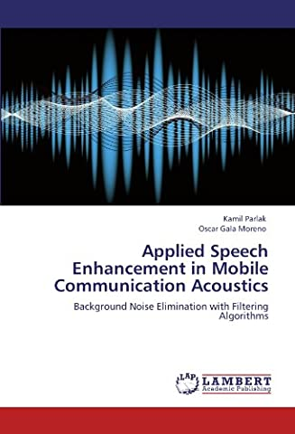 Applied Speech Enhancement in Mobile Communication Acoustics: Background Noise Elimination with Filtering Algorithms