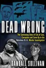 Dead Wrong: The Continuing Story of City of Lies, Corruption and Cover-up in the Notorious Big Murder Investigation par Sullivan