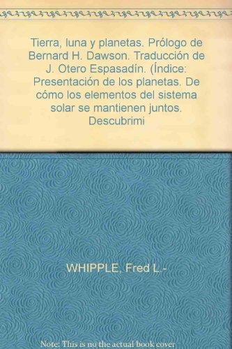 Tierra, luna y planetas. Prólogo de Bernard H. Dawson. Traducción de J. Otero...