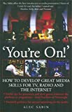 You're On!: How to develop great media skills for TV, radio and the internet (How to Books)