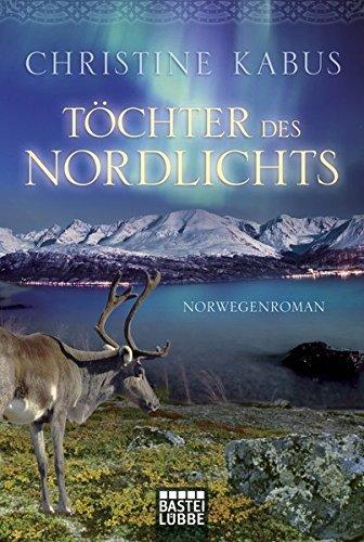 T??chter des Nordlichts: Norwegenroman by Christine Kabus (2014-02-14)