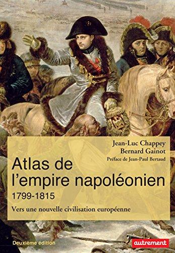 Atlas de l'empire napoléonien (1799-1815). Vers une nouvelle civilisation européenne (Atlas/Mémoires) par Jean-Luc Chappey