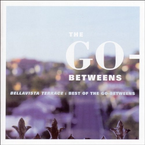 The Go-Betweens: Bellavista Terrace-Best Of (Audio CD)