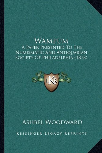 Wampum: A Paper Presented to the Numismatic and Antiquarian Society of Philadelphia (1878)