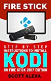 Fire Stick: Step By Step Instructions To Install Kodi On FIre Stick 2017 Edition (streaming devices, fire stick guide)