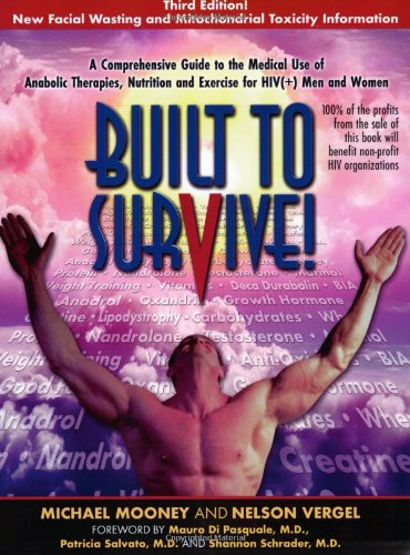 Built to Survive: A Comprehensive Guide to the Medical Use of Anabolic Steroids, Nutrition, Supplementation and Exercise for HIV (+) Men