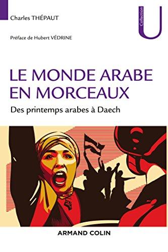 Le monde arabe en morceaux : Des printemps arabes à Daech (Collection U) par Charles Thépaut