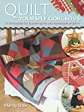 Quilt Yourself Gorgeous: 21 Irresistible Fat Quarter Quilts and Homestyle Projects by Mandy Shaw (25-Jul-2009) Paperback