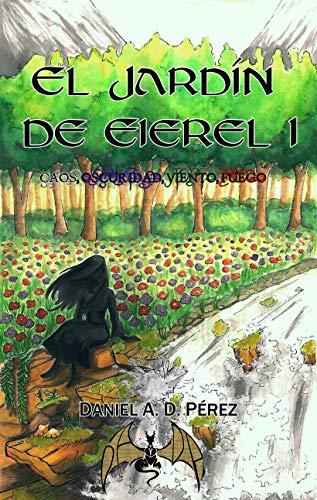 El Jardín de Eierel I: Caos, Oscuridad, Viento, Fuego eBook: A. D. ...
