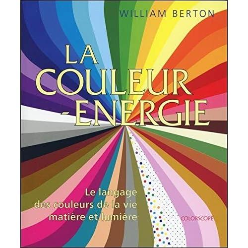 La couleur énergie - Le langage des couleurs de la vie - Matière et lumière