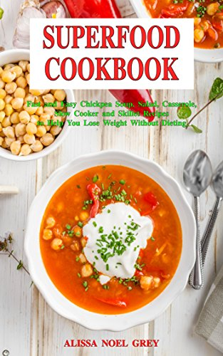 superfood-cookbook-fast-and-easy-chickpea-soup-salad-casserole-slow-cooker-and-skillet-recipes-to-he