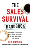 The Sales Survival Handbook: Cold Calls, Commissions, and Caffeine Addiction--The Rea...
