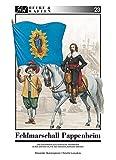 Feldmarschall Pappenheim: und das kaiserlich-ligistische Heerwesen in der ersten Hälfte des Dreißigjährigen Krieges - Alexander Querengässer