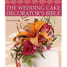 Wedding Cake Decorator's Bible: A Resource of Mix-and-Match-Designs and Embellishments