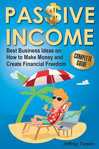 Passive Income: Best Business Ideas on How to Make Money and Create Financial Freedom