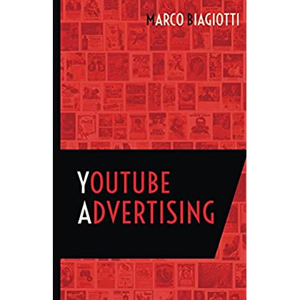 Youtube Advertising: Utilizzo Strategico Della Piattaforma Pubblicitaria Di Youtube. (Social Media Advertising Vol. 5)