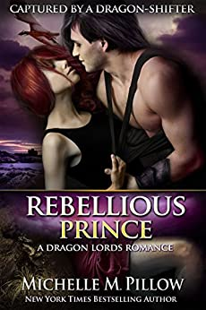 Rebellious Prince (Captured by a Dragon-Shifter Book 2) (English Edition) di [Pillow, Michelle M.]
