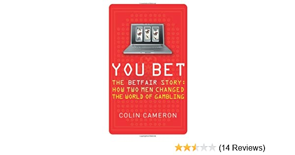 c8476864919 You Bet: The Betfair Story and How Two Men Changed the World of Gambling:  Amazon.co.uk: Colin Cameron: Books