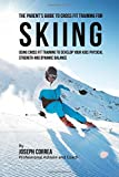 The Parent's Guide to Cross Fit Training for Skiing: Using Cross Fit Training to Develop Your Kids Physical Strength and Dynamic Balance