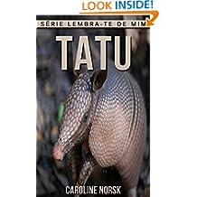 Tatu: Fotos Incríveis e Factos Divertidos sobre Tatu para Crianças (Série Lembra-Te De Mim) (Portuguese Edition)