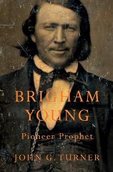 Brigham Young: Pioneer Prophet di [Turner, John G.]