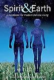 Spirit & Earth: a handbook for modern holistic living