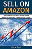 Sell on Amazon: The proven way to make money online work from home and create passive income (English Edition)