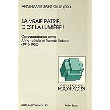 La vraie patrie, c'est la lumière¿: Correspondance entre Annette Kolb et Romain Rolland (1915-1936)- Documents réunis par Anne-Marie Saint-Gille (Contacts)