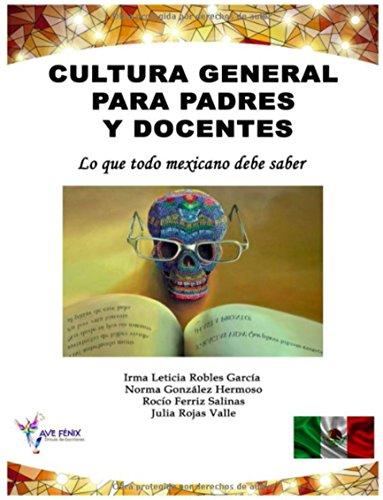 Cultura General para Padres y Docentes.: Lo que todo mexicano debe saber. por Irma Leticia Robles García