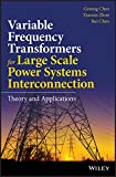 Variable Frequency Transformers for Large Scale Power Systems Interconnection: Theory and Applications