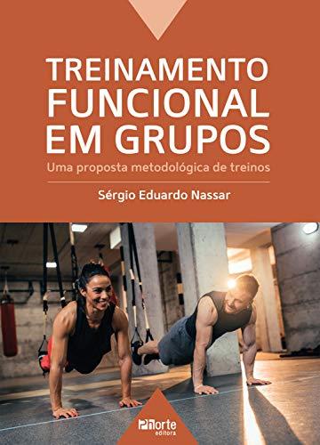 Treinamento funcional em grupos: uma proposta metodológica de treinos (Portuguese Edition)