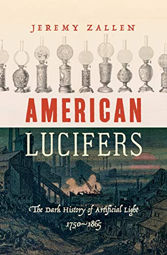 American Lucifers: The Dark History of Artificial Light, 1750-1865 (English Edition) (Valley City State University)