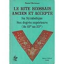 Le rite ecossais ancien et accepté / sa symbolique , ses degres superieurs ( du 15° au 33°)